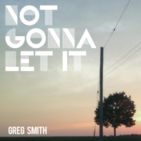 Not Gonna Let It — Greg Smith