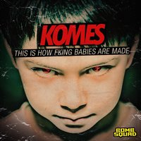 This Is How Fking Babies Are Made — Komes