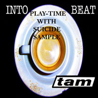 Play-Time (feat. Suicide Sample) — Tam