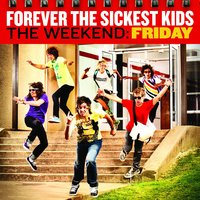 The Weekend: Friday — Forever The Sickest Kids