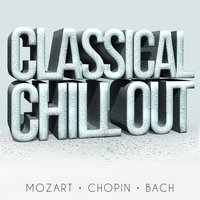 Classical Chillout - Mozart, Chopin + Bach — Вольфганг Амадей Моцарт