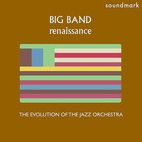 Big Band Renaissance: The Evolution of the Jazz Orchestra, Volume Three — Dizzy Gillespie and his Orchestra, Les Brown And His Band Of Renown, Benny Carter and his Orchestra, Billy May And His Orchestra, Curtis Fuller & Manny Albam and His Orchestra