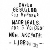 Carlo Gesualdo : Madrigals for Five Voices - Libro 3. — Noël Akchoté, Carlo Gesualdo, Noël Akchoté, Джезуальдо да Веноза