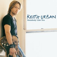 Somebody Like You — Keith Urban