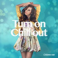 Turn On Chill Out, Vol. 1 — сборник