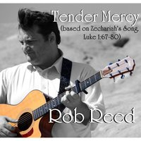 Tender Mercy (Zechariah's Song) — Rob Reed
