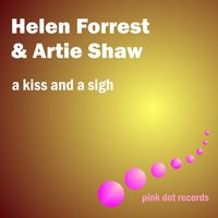 A Kiss and a Sigh — Helen Forrest, Artie Shaw