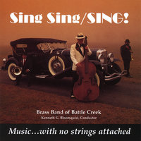 Sing Sing Sing! — Brass Band of Battle Creek & Kenneth G. Bloomquist