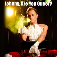 Johnny, Are You Queer? (Made Famous by Josie Cotton) — La Douche