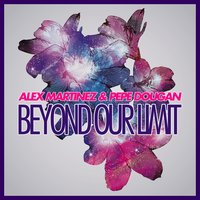 Beyond Our Limit — Alex Martinez, Pepe Dougan