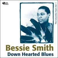 Down Hearted Blues — Bessie Smith