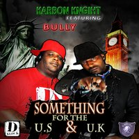 Something for the US & UK (feat. Bully) — Karbon Knight