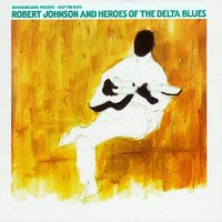 Robert Johnson and Heroes of the Delta Blues — сборник