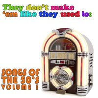 The Don't Make 'Em Like They Used To: Songs of the 50's, Vol. 1 — сборник