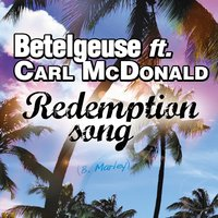 Redemption Song — Carl McDonald, Betelgeuse