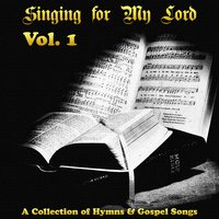 Singing for My Lord - Hymns and Gospel Music - Vol. 1 — сборник