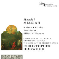 Handel: Messiah — The Academy of Ancient Music, Christopher Hogwood, David Thomas, Emma Kirkby, Choir of Christ Church Cathedral, Oxford, Judith Nelson