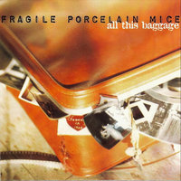 All This Baggage — Fragile Porcelain Mice