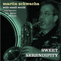 Sweet Serendipity (feat. Kyle Keener, WIll Kelly & Polly Harrison) — Martin Schwacha & Small World