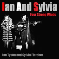 Ian and Sylvia Four Strong Winds — Ian Tyson, Sylvia Fletcher