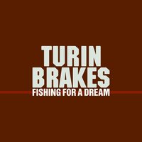 Fishing For A Dream — Turin Brakes