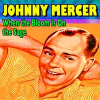 When the Bloom Is On the Sage — Johnny Mercer