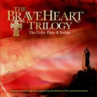 The Braveheart Trilogy — Eric Rigler, Bill Garden Orchestra