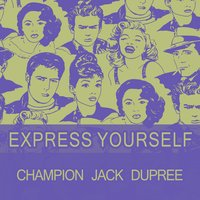 Express Yourself — Champion Jack Dupree