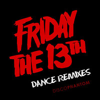 Friday The 13th Dance Remixes — Jack D. Elliot, DiscoPhantom, Randy Bragdon