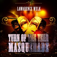 Turn Of The Year Masquerade — Lawrence Welk, Lawrence Welk & Buddy Merrill