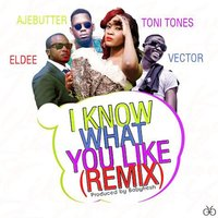 I Know What You Like — Eldee, Vector, Ajebutter, Toni Tones, Babyfresh