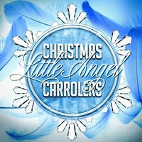 Christmas Little Angel Carollers — Ирвинг Берлин, Франц Грубер, Christmas Songs, The Merry Christmas Players, Christmas Favourites