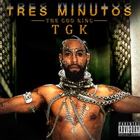 T.G.K. (The God King) — Tres Minutos