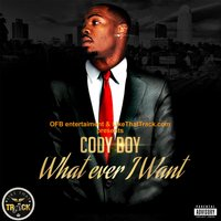 What Ever I Want — Cody Boy
