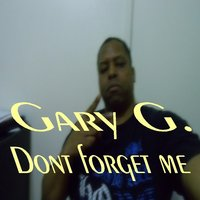 Dont Forget Me — Gary G.