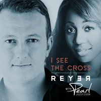 I See the Cross — REYER