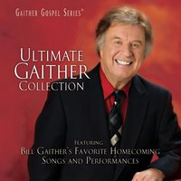 Ultimate Gaither Collection — Bill & Gloria Gaither