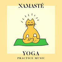 Namasté Yoga Practice Music — Positive Thinking: Music To Develop A Complete Meditation Mindset For Yoga, Deep Sleep, Healing Yoga Meditation Music Consort, Yoga Pop Ups