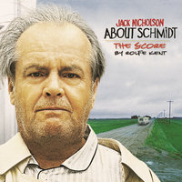 About Schmidt - Music from the Original Motion Picture — Rolfe Kent