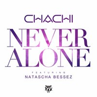 Never Alone — Chachi
