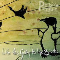 Life Was Given to the Birds — Pensive Penguin