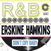 R & B Originals - Don't Cry Baby — Erskine Hawkins