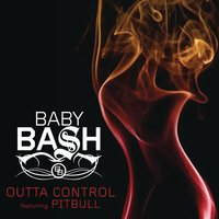 Outta Control — Baby Bash feat. Pitbull
