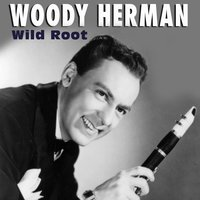 Wild Root — Woody Herman & His Orchestra
