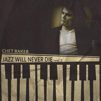 Jazz Will Never Die, Vol. 2 — Chet Baker