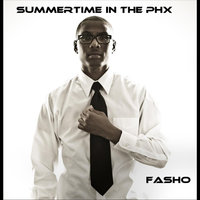 Summertime in the Phx — Fasho