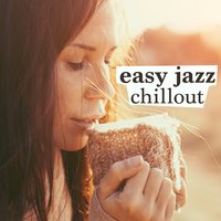 Easy Jazz Chillout — Chillout, Relaxing Jazz Music, Smooth Chill Dinner Background Instrumental Sounds, Easy Listening Café, Chillout|Easy Listening Café|Relaxing Jazz Music, Smooth Chill Dinner Background Instrumental Sounds
