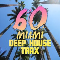 60 Miami Deep House Trax — сборник
