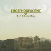 Here's To Taking It Easy — Phosphorescent