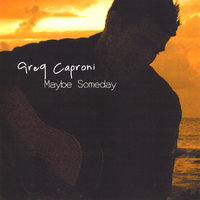 Maybe Someday — Greg Caproni